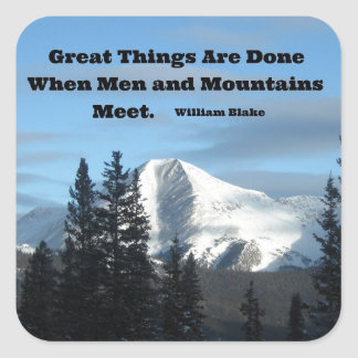 Great things are done when men and mountains meet. square sticker