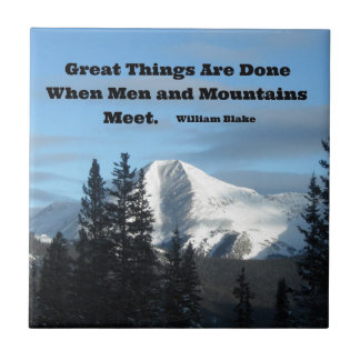 Great things are done when men and mountains meet. tiles
