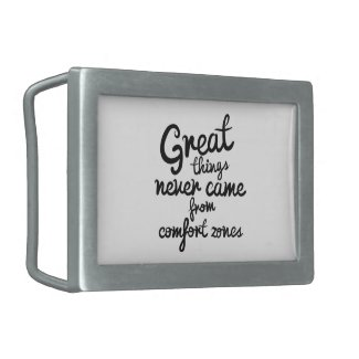 Great Things Never Came From Comfort Zones Belt Buckle