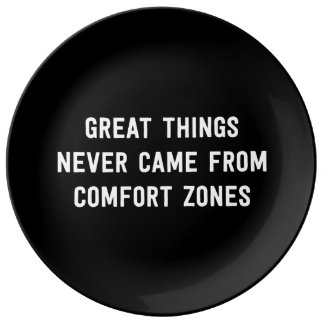 Great Things Never Came From Comfort Zones Dinner Plate