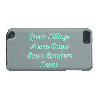 Great Things Never Come From Comfort Zones Quote iPod Touch (5th Generation) Cover