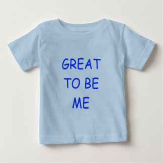 GREAT TO BE ME BABY T SHIRT