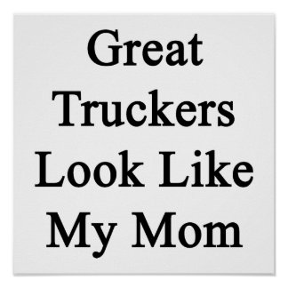 Great Truckers Look Like My Mom Poster