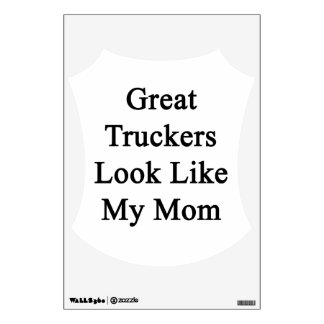 Great Truckers Look Like My Mom Wall Graphic