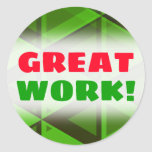 "[ Thumbnail: ""Great Work!"" + Abstract Green Triangles Pattern Round Sticker ]"