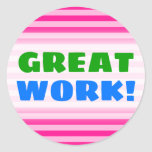 "[ Thumbnail: ""Great Work!"" + Light Pink & Deep Pink Stripes Round Sticker ]"