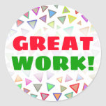 """[ Thumbnail: """"Great Work!"""" + Multicolored Triangles Pattern Round Sticker ]"""