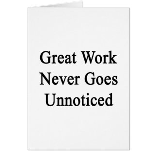 Great Work Never Goes Unnoticed Card