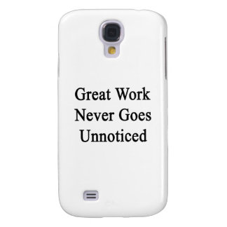 Great Work Never Goes Unnoticed Galaxy S4 Case