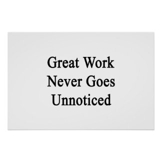Great Work Never Goes Unnoticed Poster