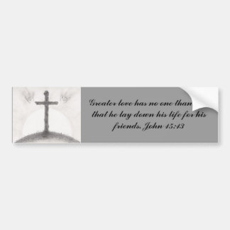 Greater love has no one than this, that... car bumper sticker