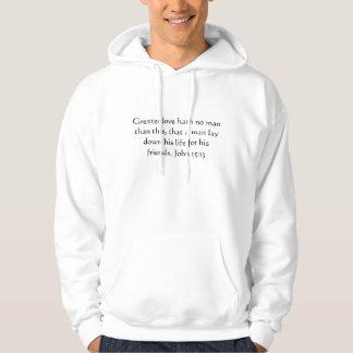 Greater love hath no man than this, that a man ... hoodie