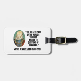 Greater Part World's Troubles Questions Of Grammar Luggage Tag