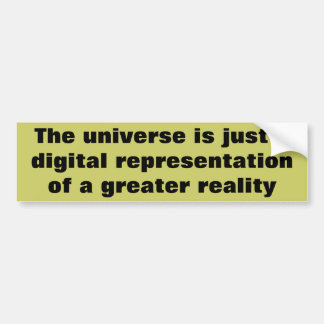 Greater reality Digital Universe Car Bumper Sticker
