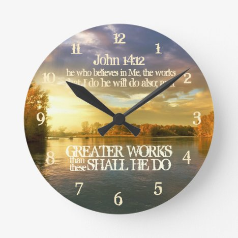 Greater Works than these Shall He Do John 14:12 Round Clock