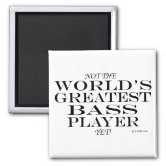 Greatest Bass Player Yet 2 Inch Square Magnet