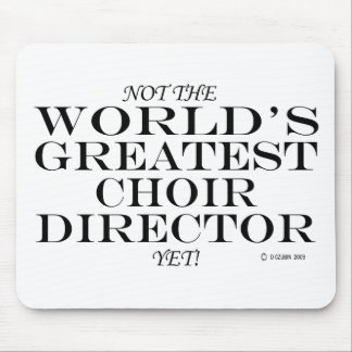Greatest Choir Director Yet Mousepads