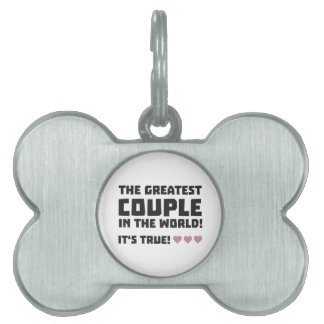 Greatest Couple in the world  Z5rz0 Pet ID Tag