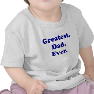 Greatest Dad Ever T-shirt