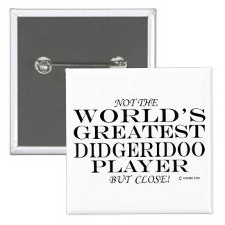 Greatest Didgeridoo Player Close Pinback Button