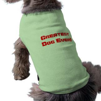 Greatest Dog Ever Dog Shirt! Pet Clothing