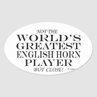 Greatest English Horn Player Close Oval Sticker