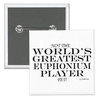 Greatest Euphonium Player Yet Pinback Button
