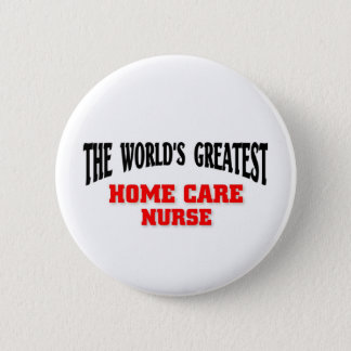 Greatest Home Care Nurse Pinback Button