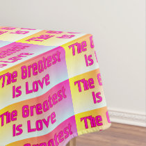 Greatest Is Love Tablecloth