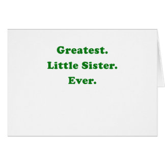 Greatest Little Sister Ever Greeting Card