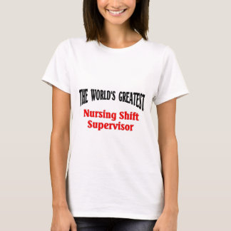 Greatest Nursing Shift Supervisor T-Shirt
