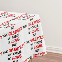 Greatest of These Is Love Tablecloth