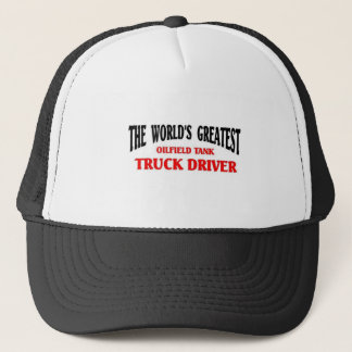 Greatest Oilfield Tank Truck Driver Trucker Hat
