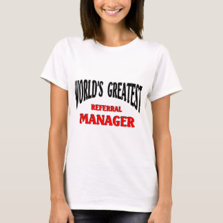 Greatest Referral Manager T-Shirt