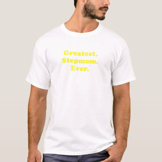 Greatest Stepmom Ever T-Shirt