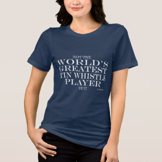 Greatest Tin Whistle Player Yet T-Shirt