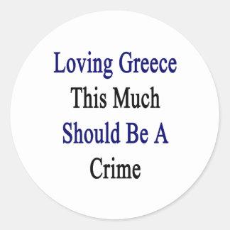 Grecia de amor esta mucho debe ser un crimen pegatina redonda