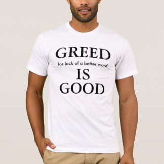 GREED, for lack of a better word, IS, GOOD T-Shirt