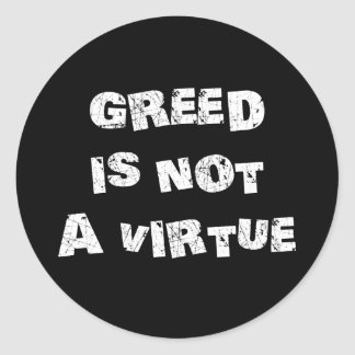 GREED is NOT a Virtue Classic Round Sticker