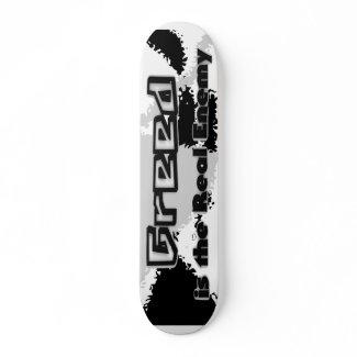 Greed Is the Real Enemy Skateboard skateboard