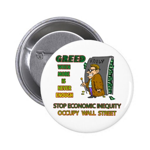 GREED  IS WHEN EVERYTHING ISN'T ENOUGH BUTTONS