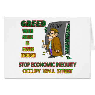 GREED  IS WHEN EVERYTHING ISN'T ENOUGH GREETING CARDS