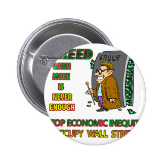 GREED  IS WHEN EVERYTHING ISN'T ENOUGH PIN