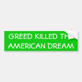 """Greed Killed the American Dream"" Bumper Sticker Car Bumper Sticker"