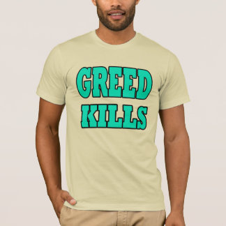 GREED KILLS! T-Shirt