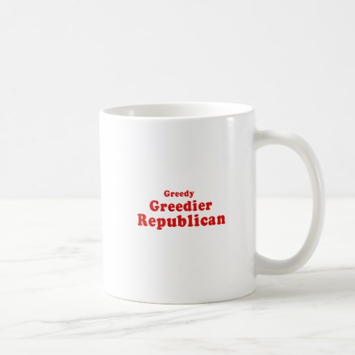 Greedy Greedier Republican Coffee Mugs