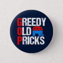 Greedy Old Pricks Funny Anti GOP Button