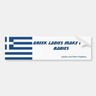 Greek ladies make cute babies bumper sticker
