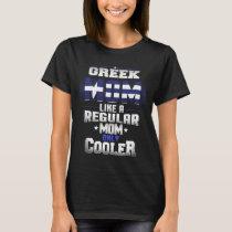 Greek Mom Like A Regular Mom Only Cooler T-Shirt
