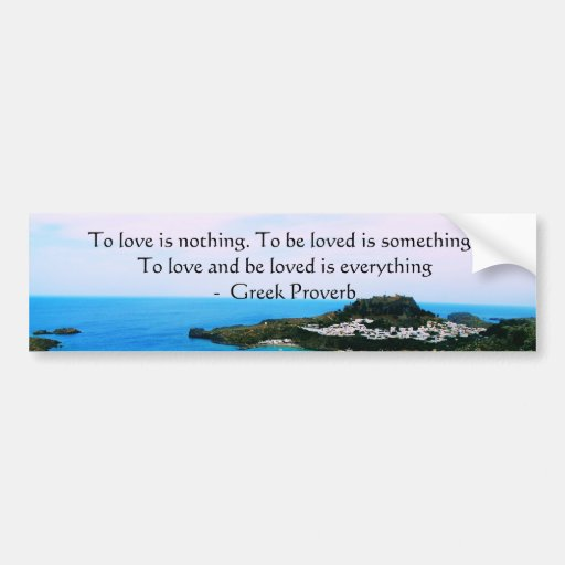 Greek Proverb about love Bumper Stickers